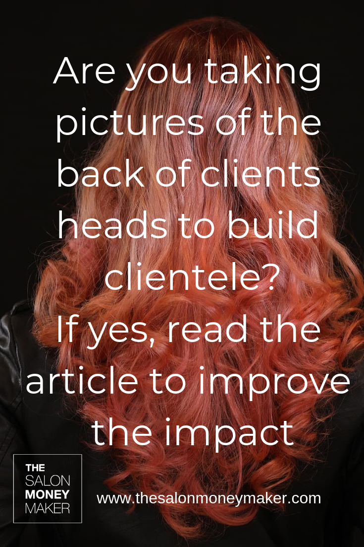 Are you taking pictures of the back of clients heads?